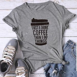 First I Drink Coffee Tee